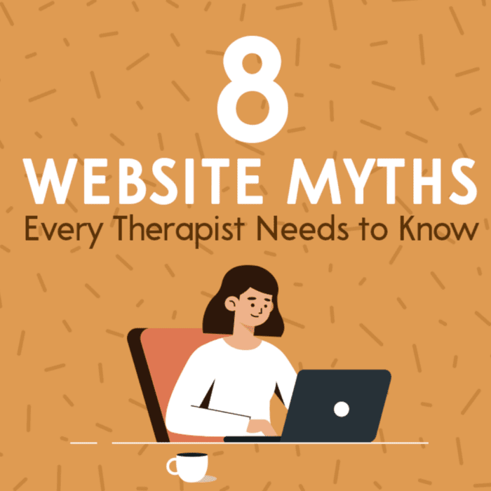 Therapist Website Design: 8 Website Myths Every Therapist Needs to Know