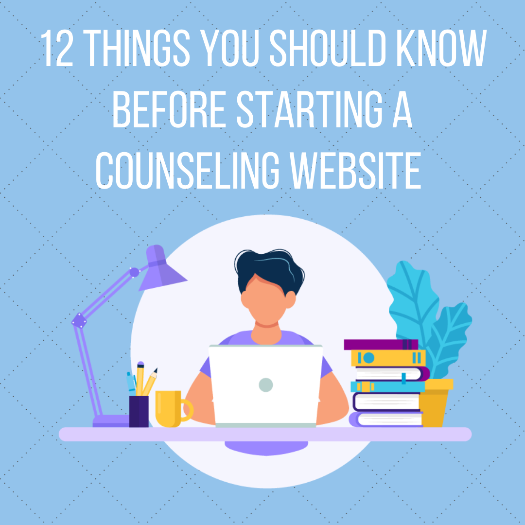 12 things to know before starting a counseling website